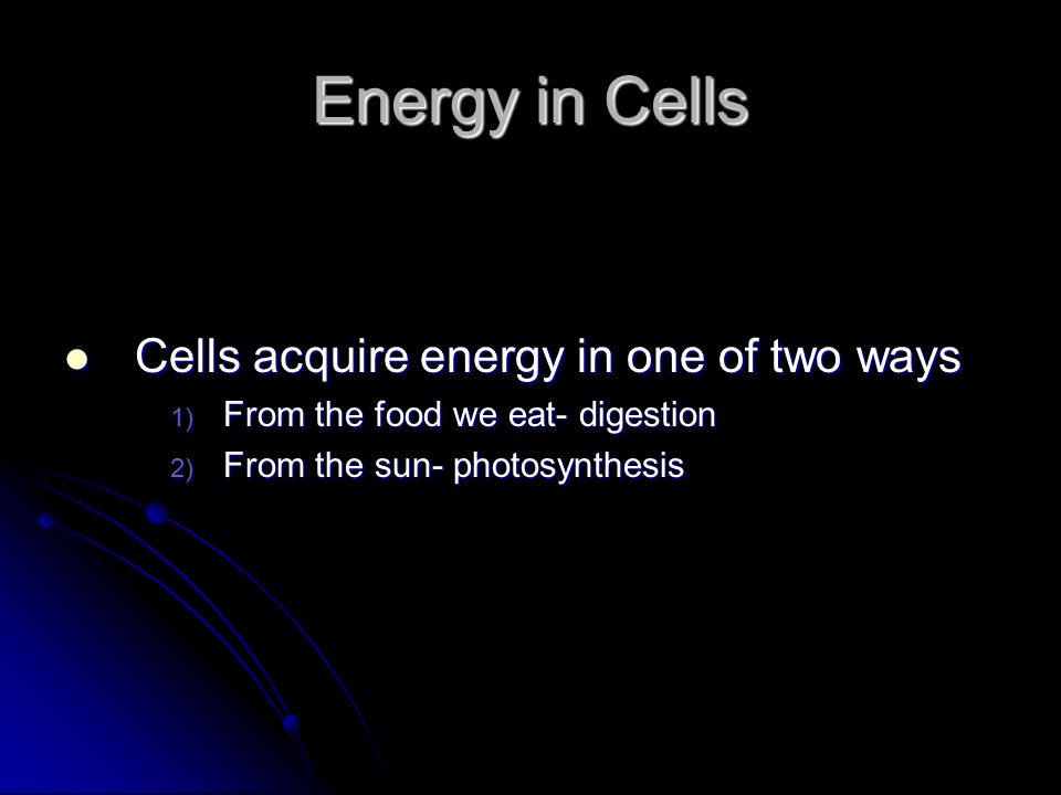 Energy in Cells Cells acquire energy in one of two ways