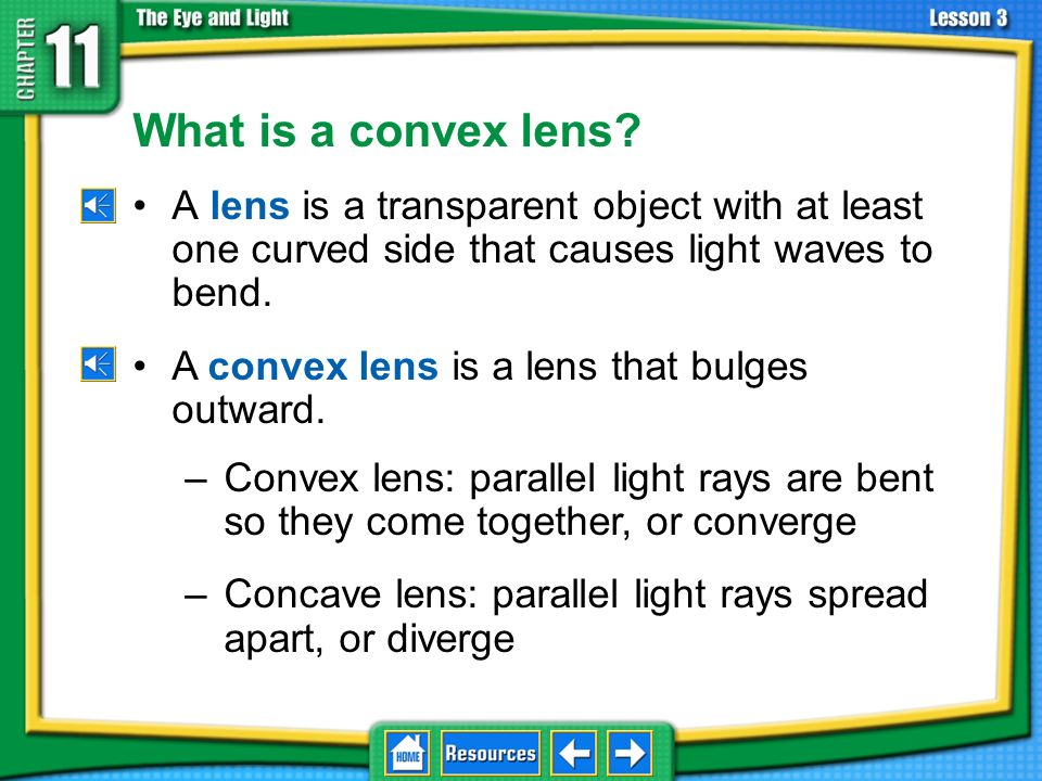 11.3 Using Lenses What is a convex lens A lens is a transparent object with at least one curved side that causes light waves to bend.