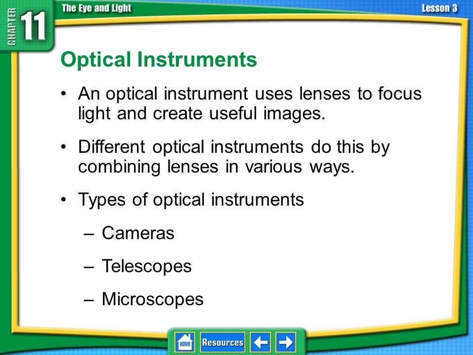11.3 Using Lenses Optical Instruments. An optical instrument uses lenses to focus light and create useful images.