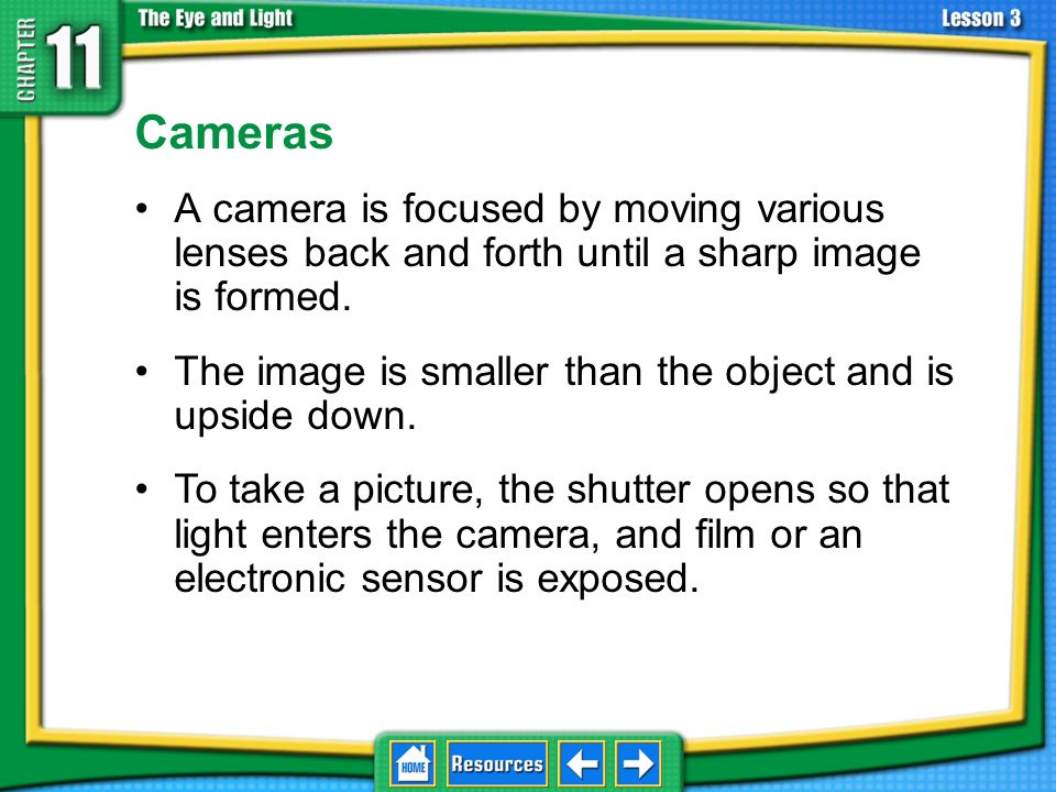 11.3 Using Lenses Cameras. A camera is focused by moving various lenses back and forth until a sharp image is formed.
