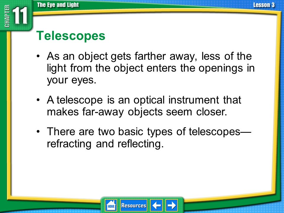 11.3 Using Lenses Telescopes. As an object gets farther away, less of the light from the object enters the openings in your eyes.