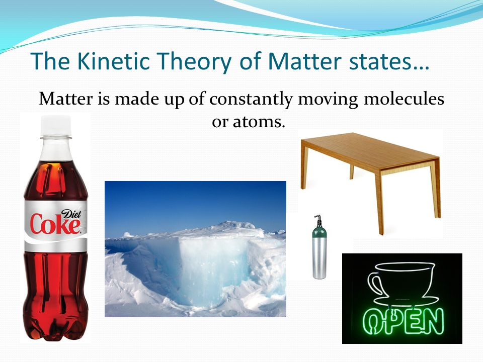 The Kinetic Theory of Matter states…