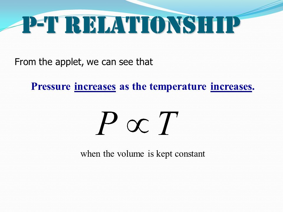 Pressure increases as the temperature increases.