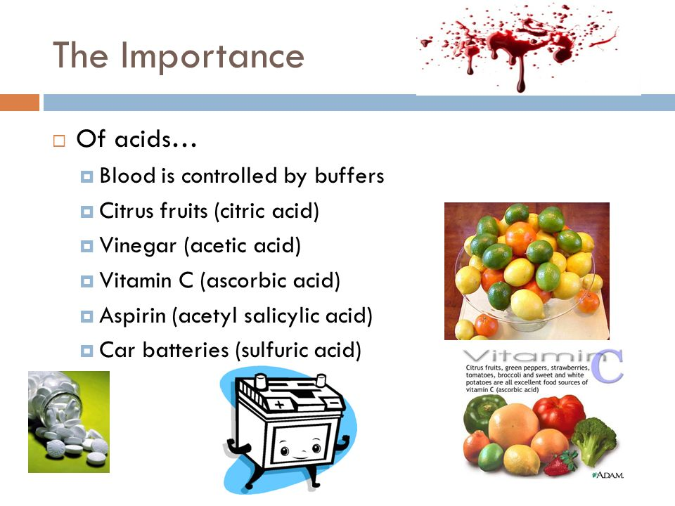 The Importance Of acids… Blood is controlled by buffers
