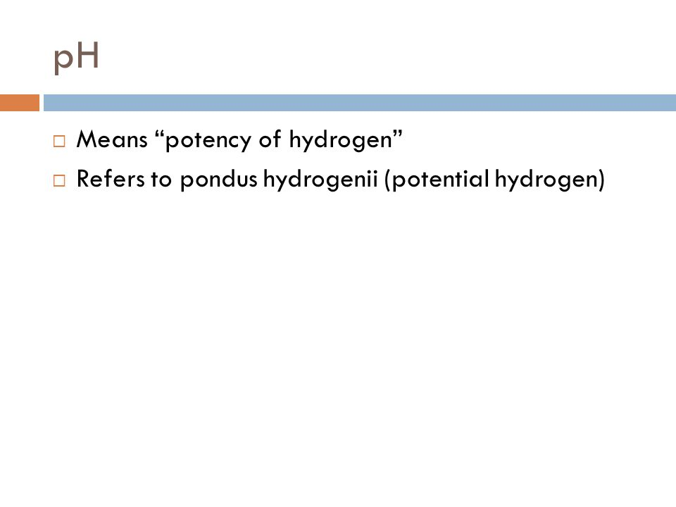pH Means potency of hydrogen