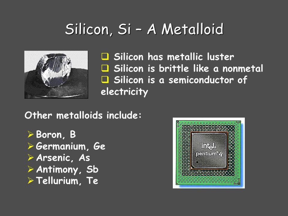 Silicon, Si – A Metalloid