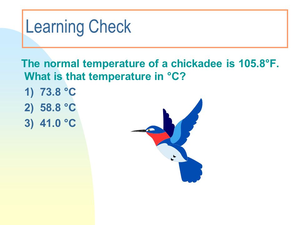 Learning Check 1) 73.8 °C 2) 58.8 °C 3) 41.0 °C