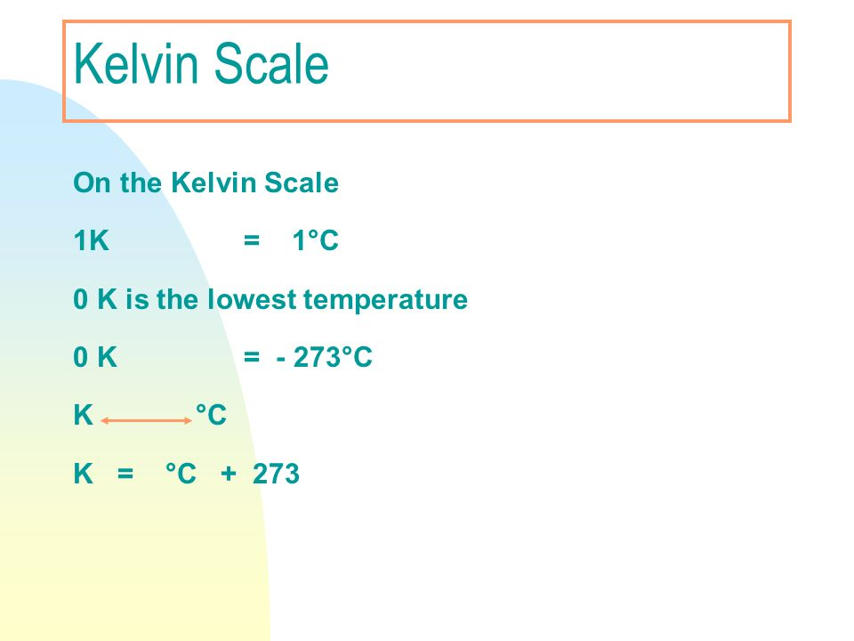 Kelvin Scale On the Kelvin Scale 1K = 1°C