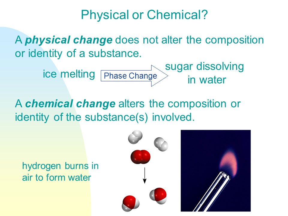 3/28/2017 Physical or Chemical A physical change does not alter the composition or identity of a substance.
