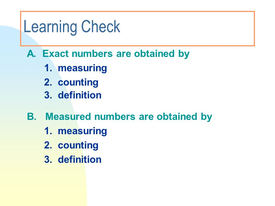 Learning Check 1. measuring 2. counting 3. definition