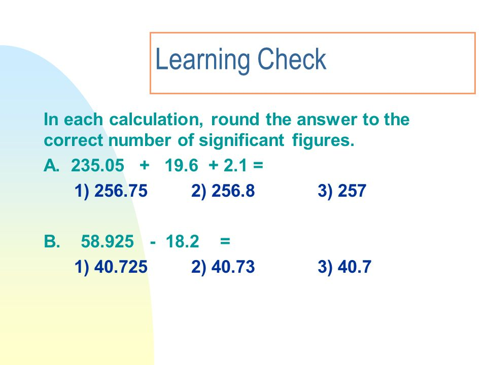 3/28/2017 Learning Check. In each calculation, round the answer to the correct number of significant figures.