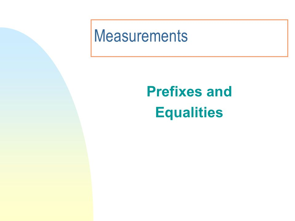 3/28/2017 Measurements Prefixes and Equalities