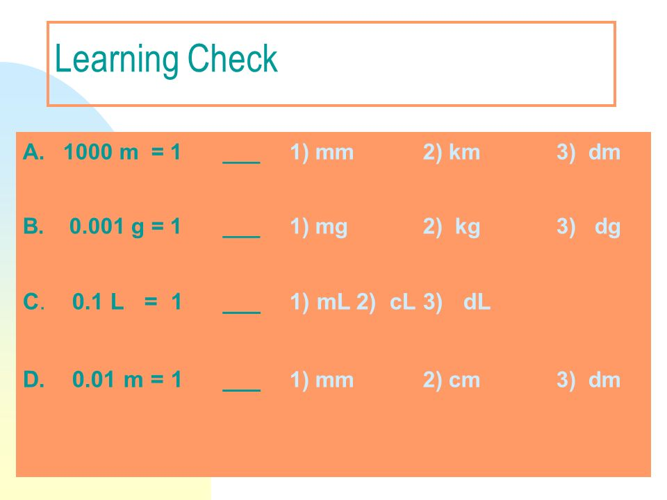 Learning Check C. 0.1 L = 1 ___ 1) mL 2) cL 3) dL