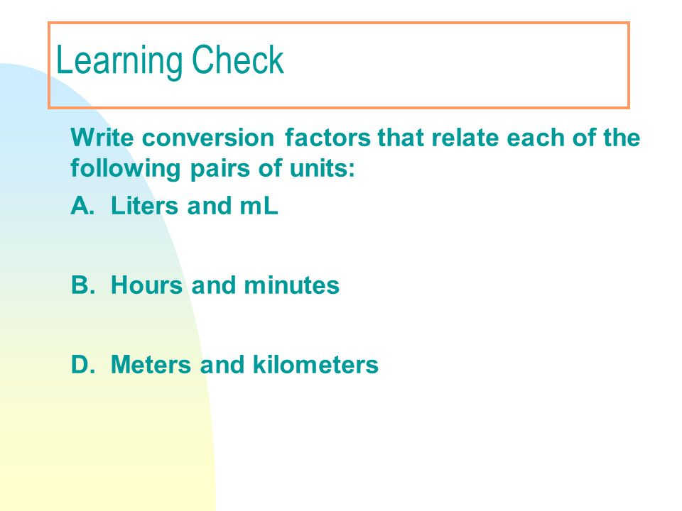 Learning Check A. Liters and mL B. Hours and minutes