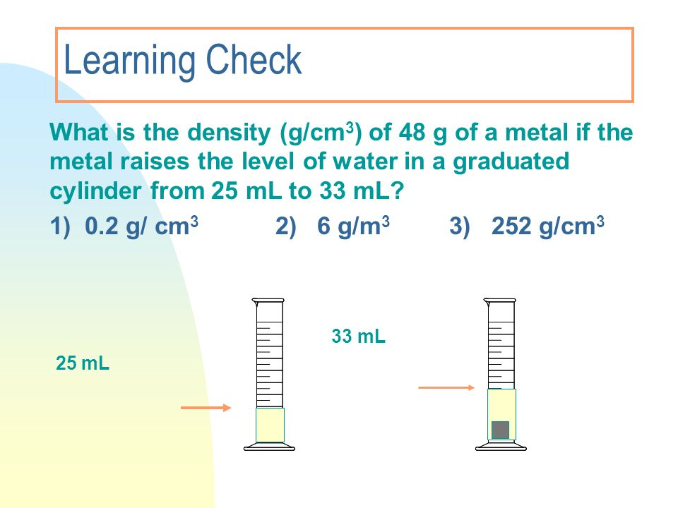 Learning Check 1) 0.2 g/ cm3 2) 6 g/m3 3) 252 g/cm3