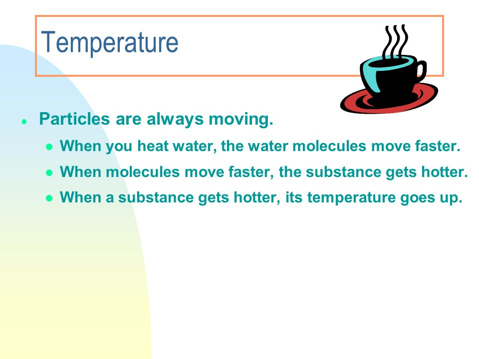 Temperature Particles are always moving.