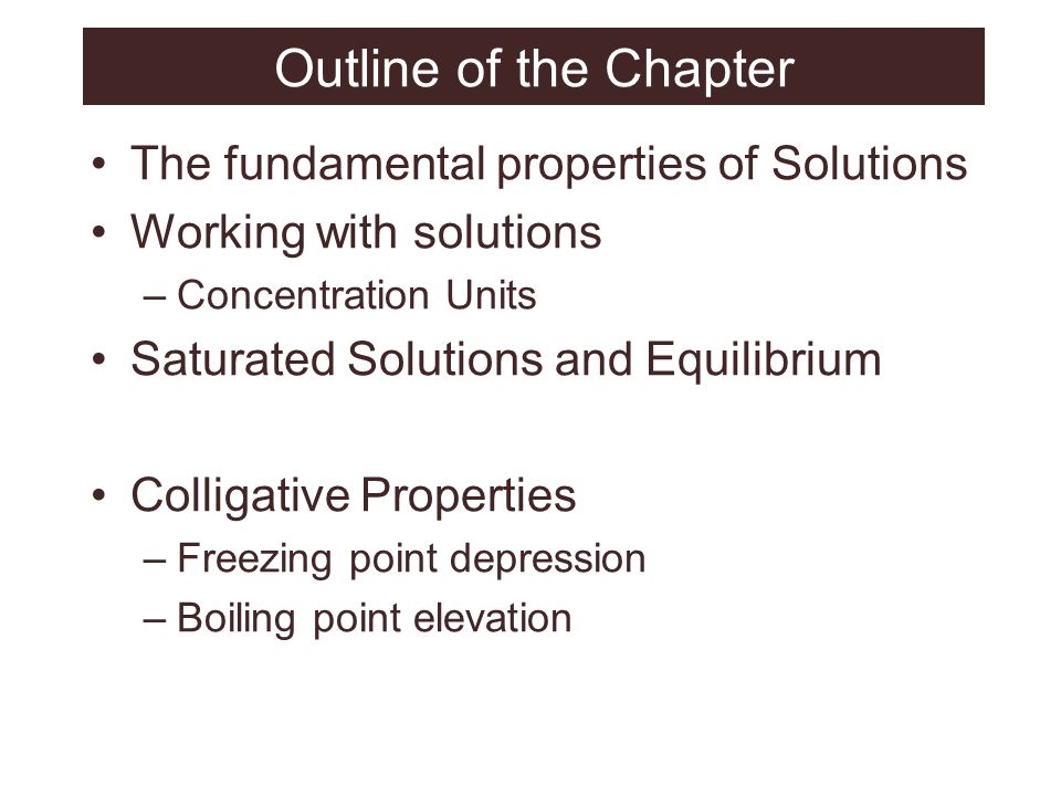 Outline of the Chapter The fundamental properties of Solutions