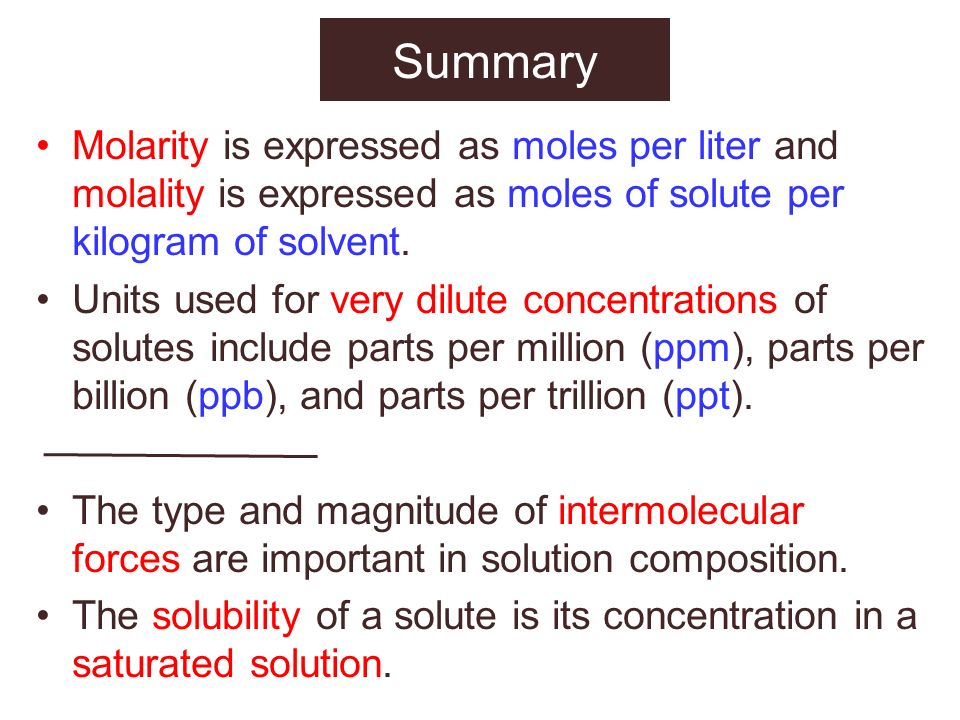 Summary Molarity is expressed as moles per liter and molality is expressed as moles of solute per kilogram of solvent.