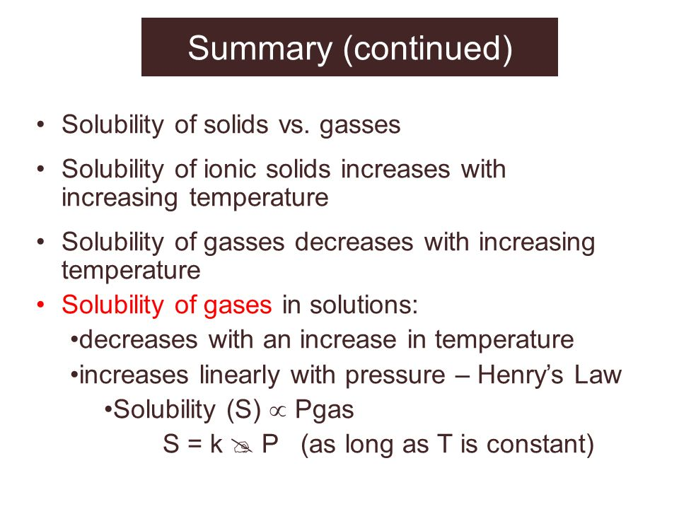 Summary (continued) Solubility of solids vs. gasses