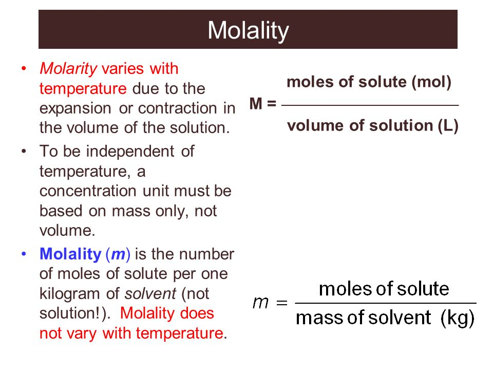 Molality Molarity varies with temperature due to the expansion or contraction in the volume of the solution.