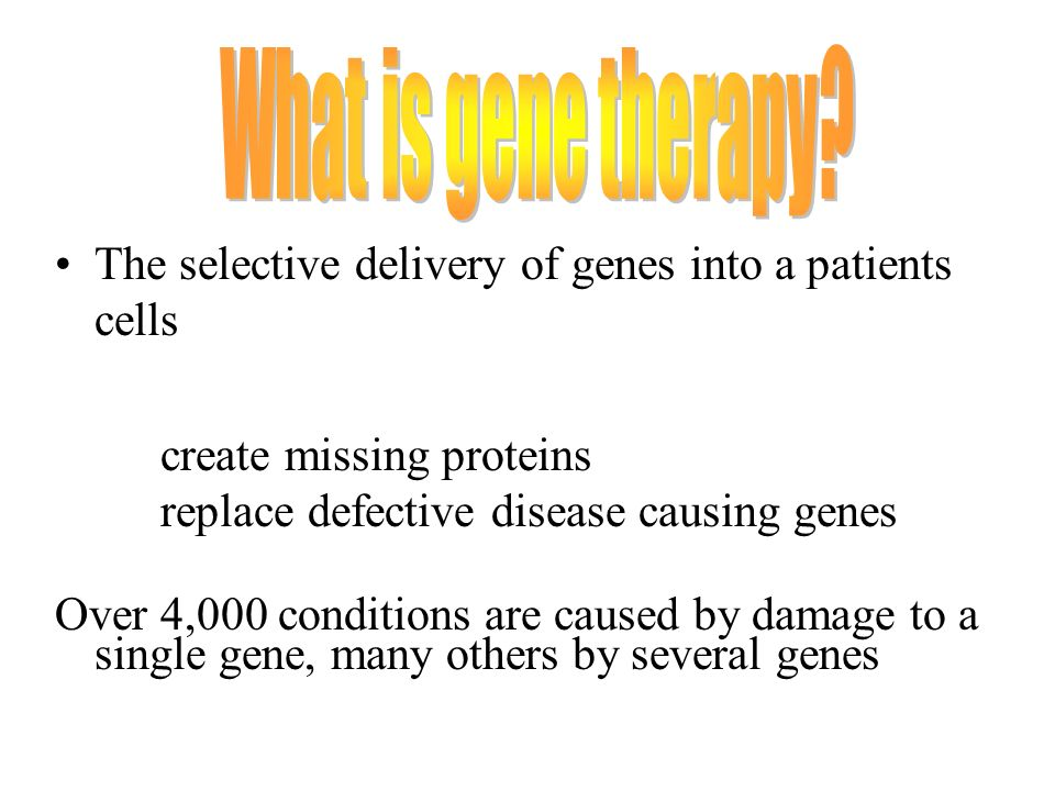 What is gene therapy The selective delivery of genes into a patients cells. create missing proteins.