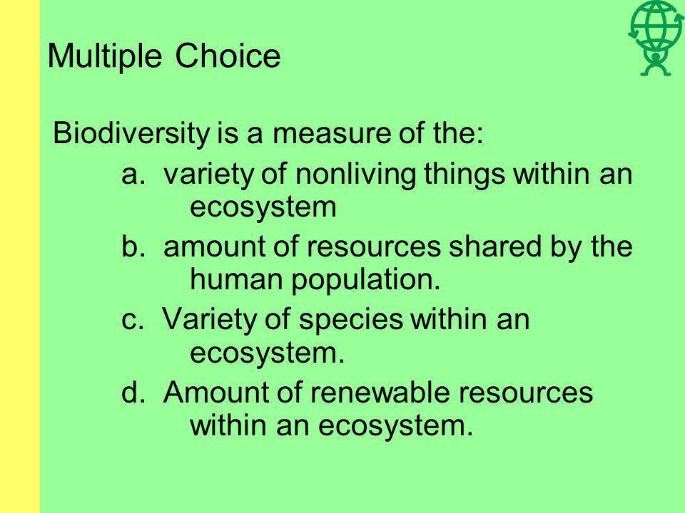 Multiple Choice Biodiversity is a measure of the:
