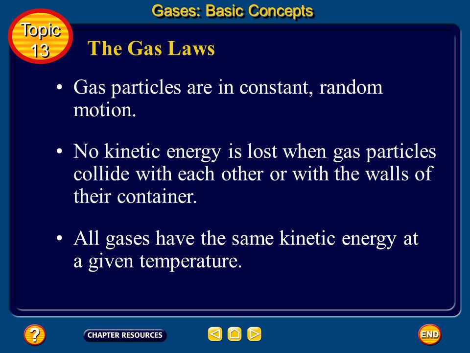 Gas particles are in constant, random motion.