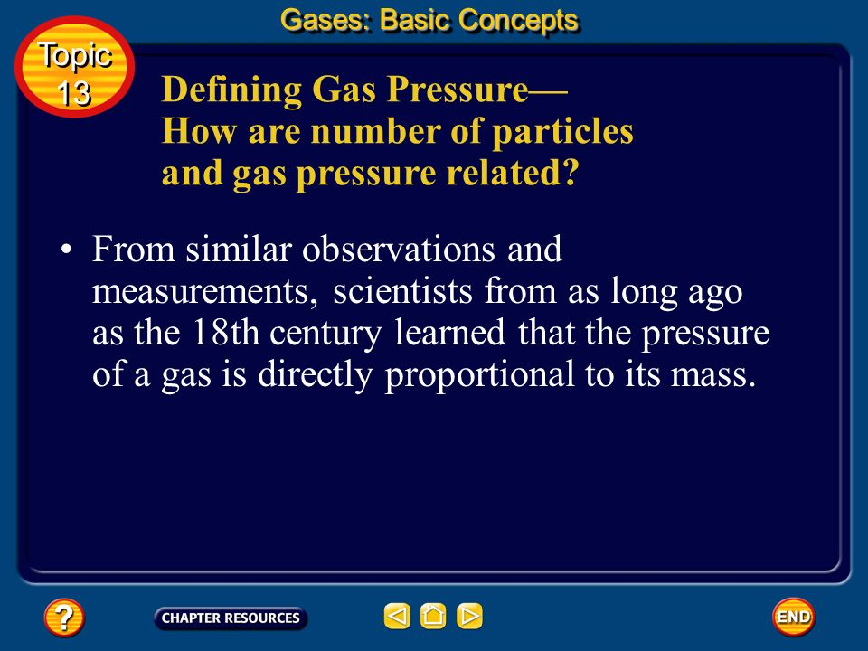 Gases: Basic Concepts Topic. 13. Defining Gas Pressure—How are number of particles and gas pressure related