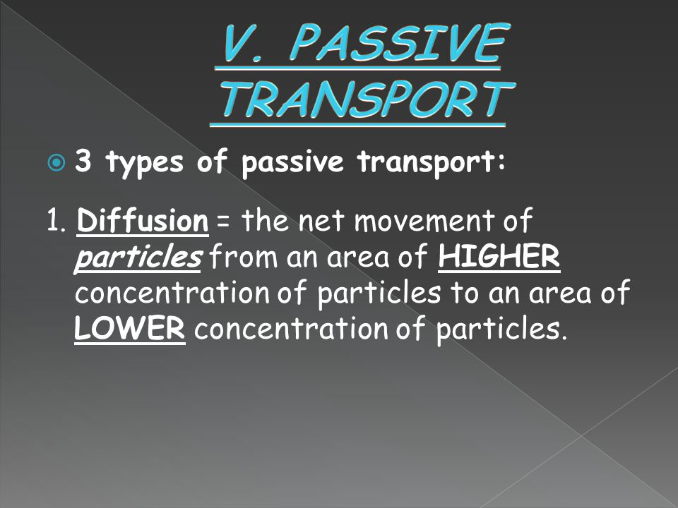 V. PASSIVE TRANSPORT 3 types of passive transport:
