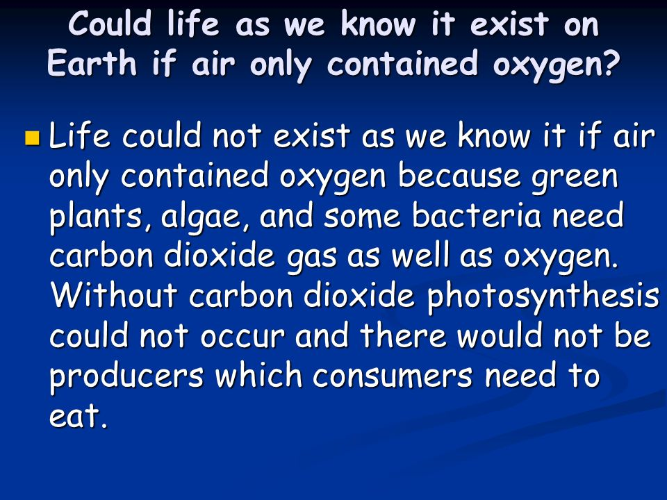 Could life as we know it exist on Earth if air only contained oxygen