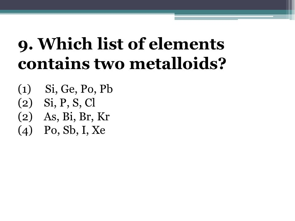 9. Which list of elements contains two metalloids