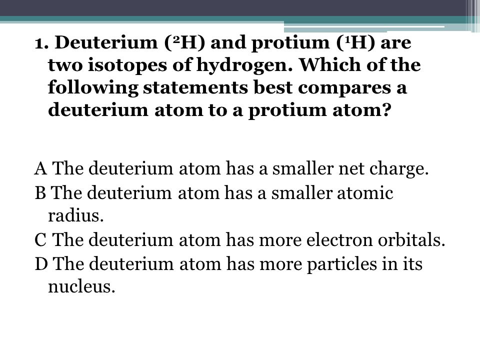 1. Deuterium (2H) and protium (1H) are two isotopes of hydrogen
