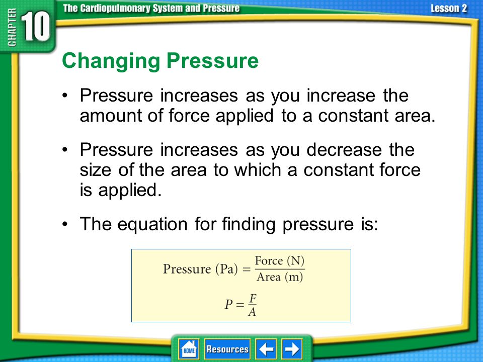 10.1 Pressure and the BodyChanging Pressure. Pressure increases as you increase the amount of force applied to a constant area.