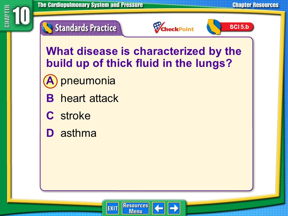 SCI 5.b What disease is characterized by the build up of thick fluid in the lungs A pneumonia. B heart attack.