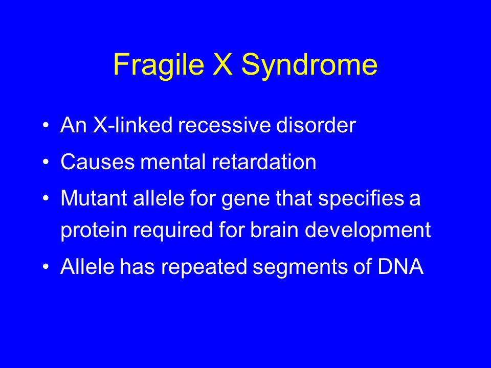 Fragile X Syndrome An X-linked recessive disorder