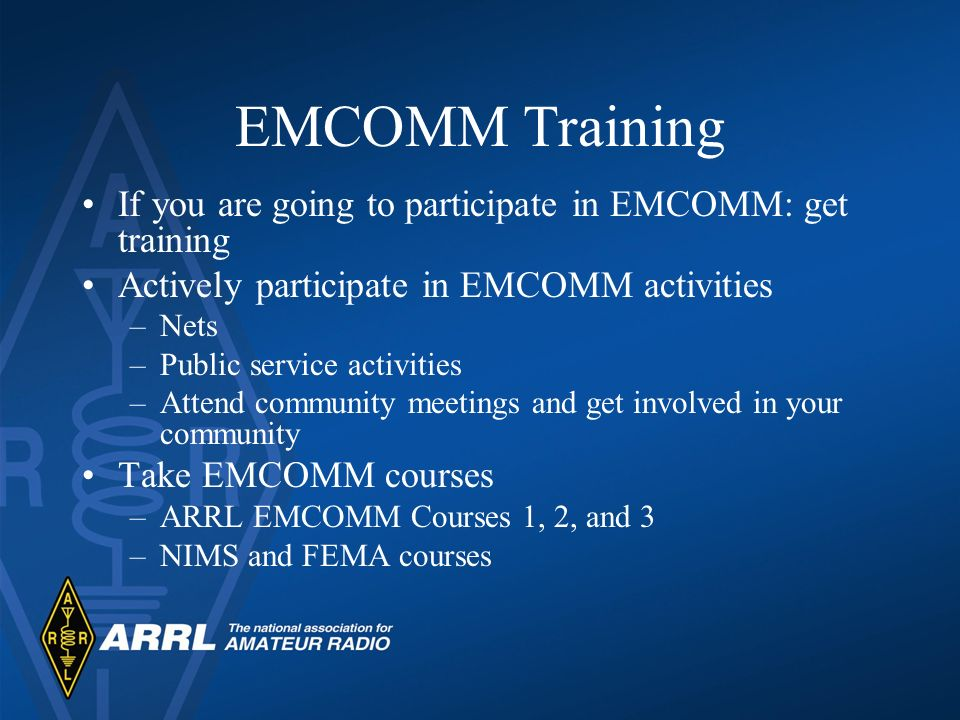 EMCOMM Training If you are going to participate in EMCOMM: get training. Actively participate in EMCOMM activities.