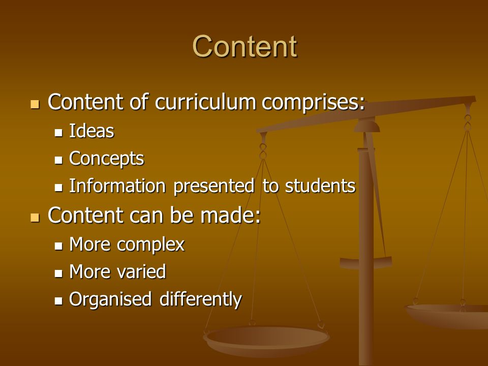 Content Content of curriculum comprises: Content can be made: Ideas
