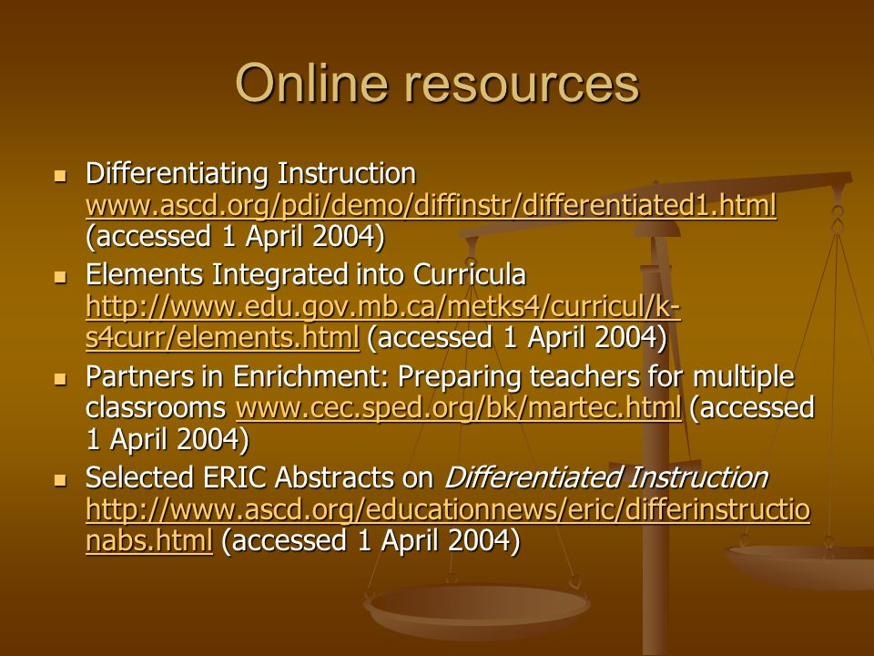 Online resources Differentiating Instruction www.ascd.org/pdi/demo/diffinstr/differentiated1.html (accessed 1 April 2004)