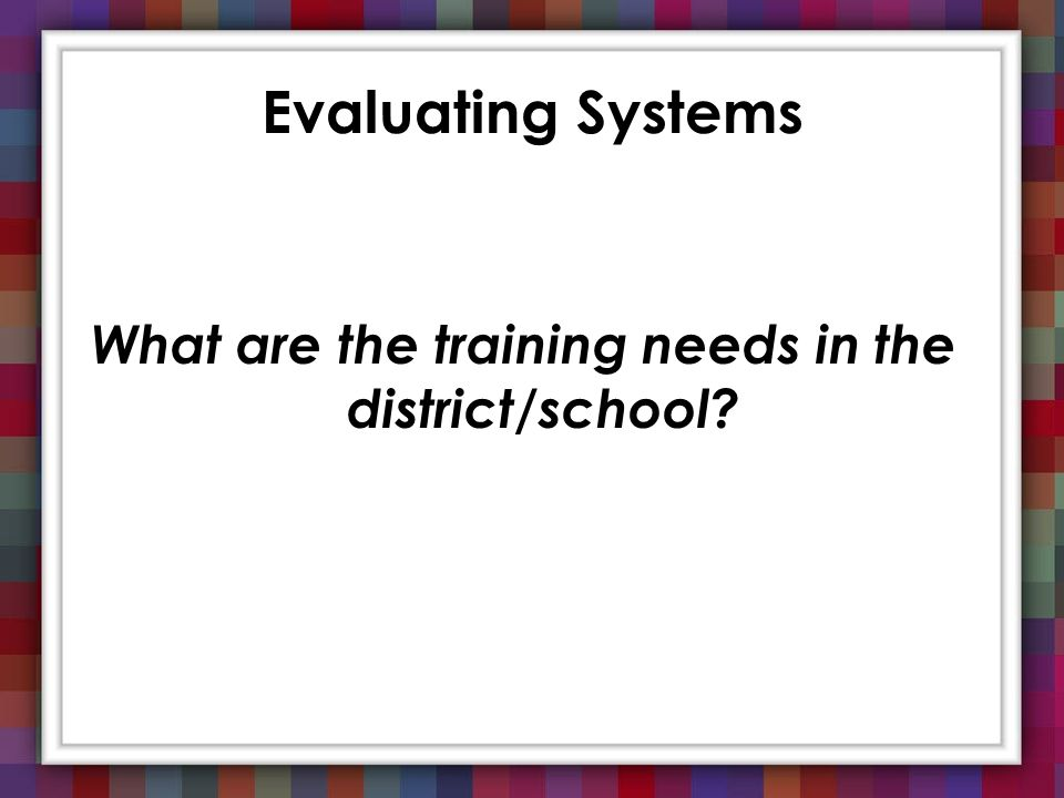 What are the training needs in the district/school