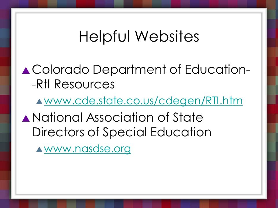 Helpful Websites Colorado Department of Education--RtI Resources
