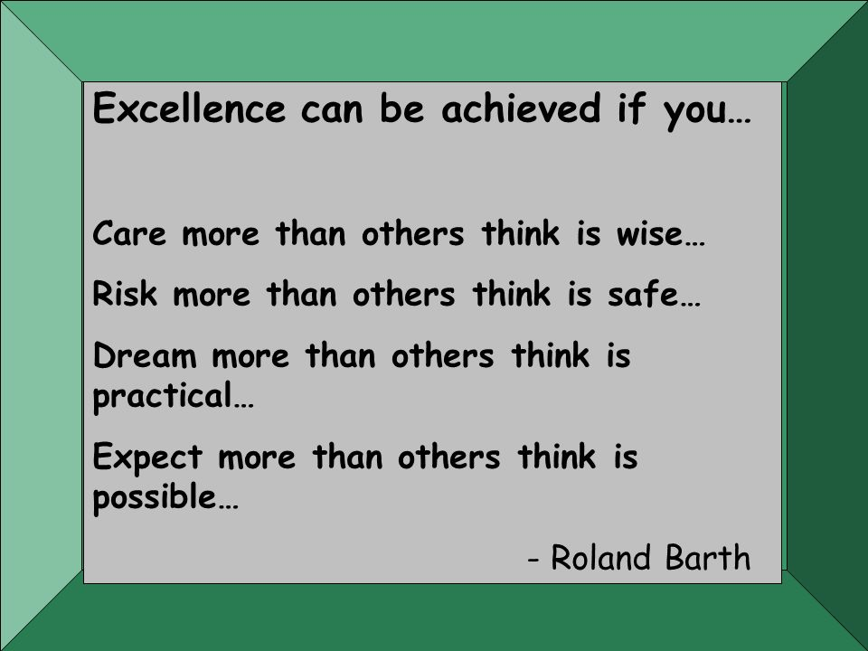 Excellence can be achieved if you…
