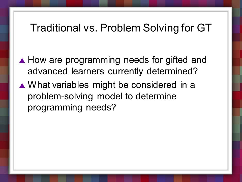Traditional vs. Problem Solving for GT