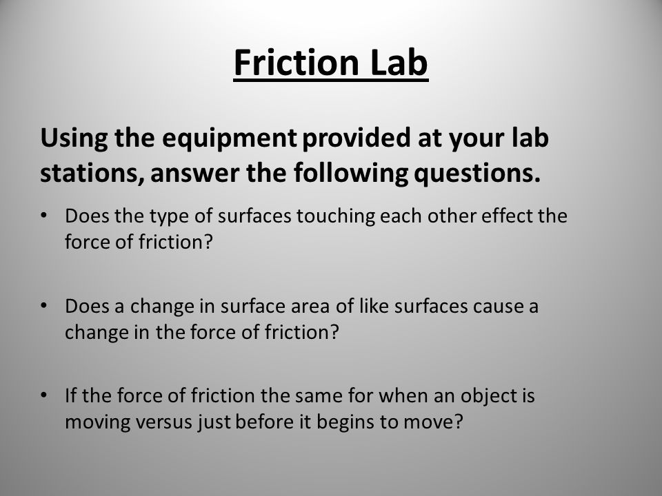 Friction Lab Using the equipment provided at your lab stations, answer the following questions.