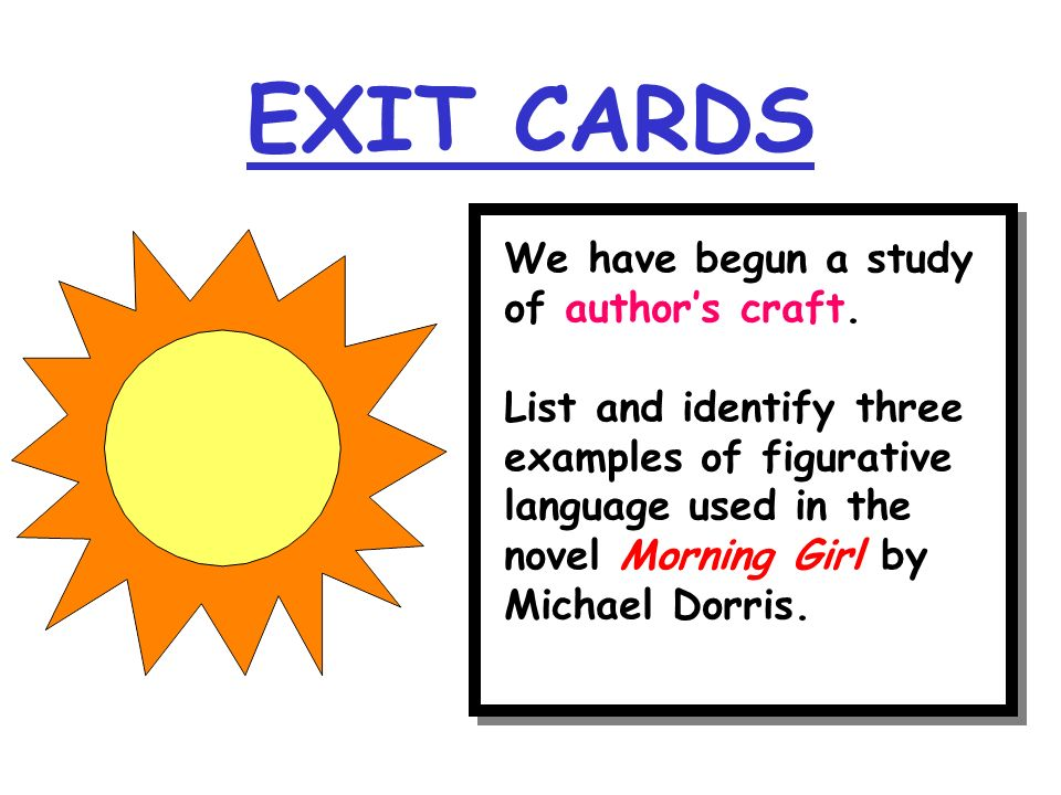 EXIT CARDS We have begun a study of author's craft.