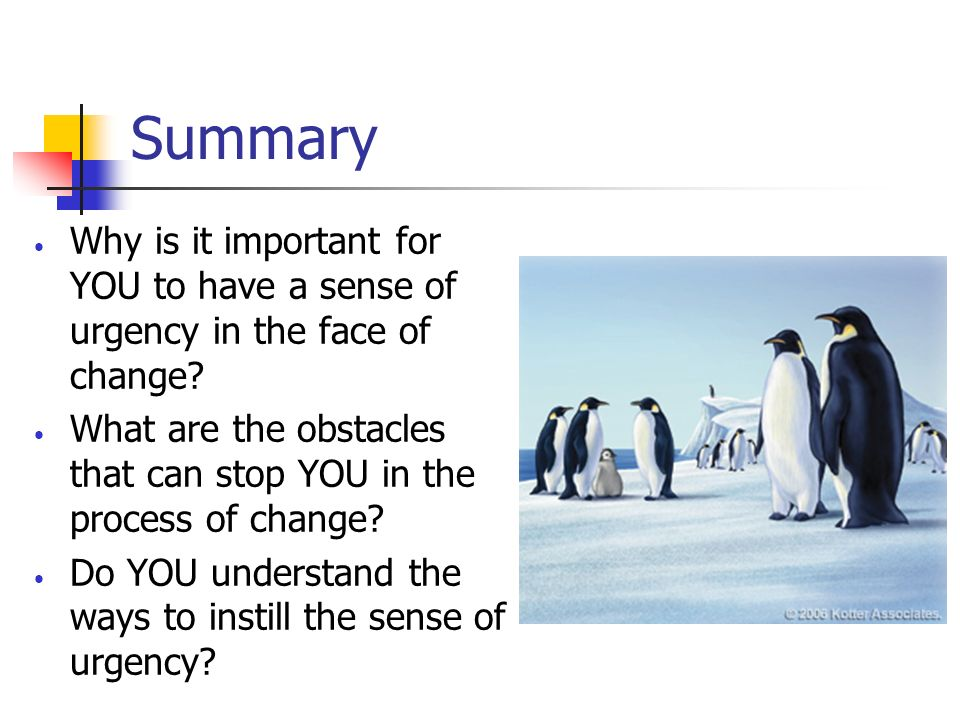 Summary Why is it important for YOU to have a sense of urgency in the face of change