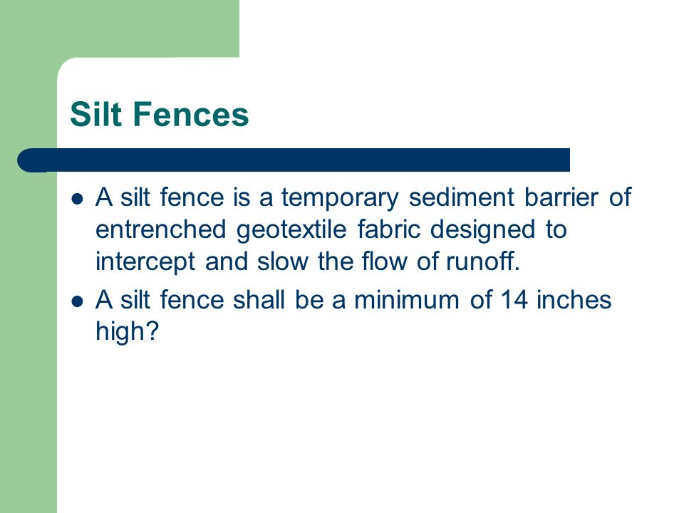 Silt Fences A silt fence is a temporary sediment barrier of entrenched geotextile fabric designed to intercept and slow the flow of runoff.