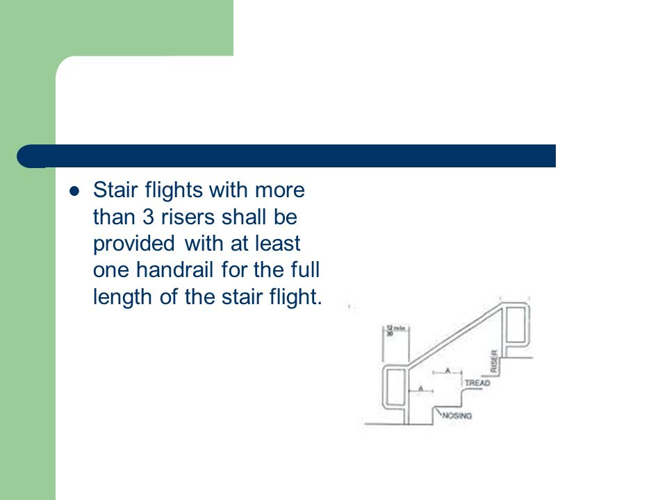 Stair flights with more than 3 risers shall be provided with at least one handrail for the full length of the stair flight.