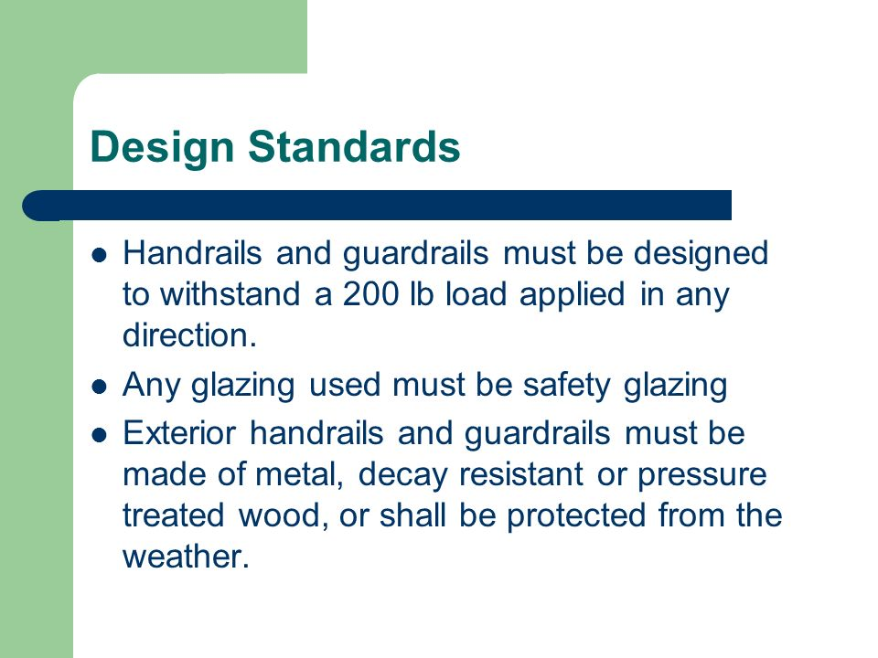Design Standards Handrails and guardrails must be designed to withstand a 200 lb load applied in any direction.