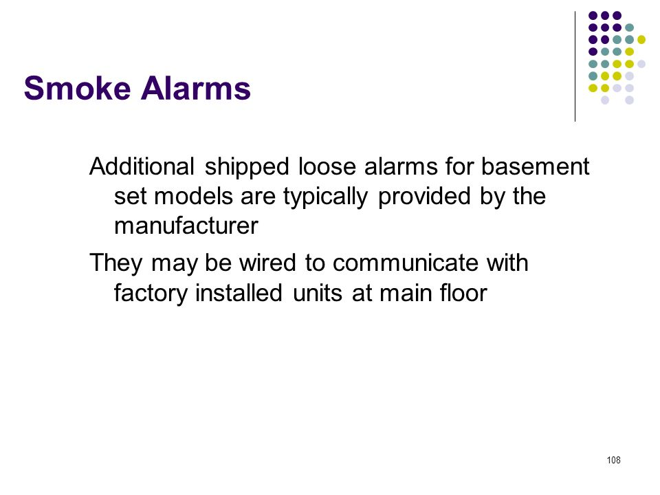 Smoke Alarms Additional shipped loose alarms for basement set models are typically provided by the manufacturer.