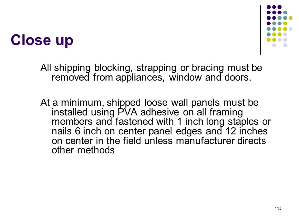 Close up All shipping blocking, strapping or bracing must be removed from appliances, window and doors.